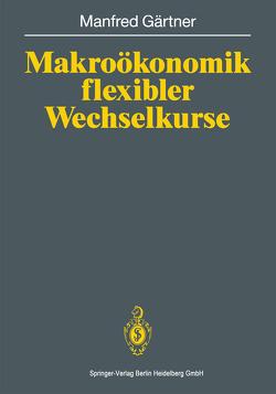 Makroökonomik flexibler Wechselkurse von Gärtner,  Manfred