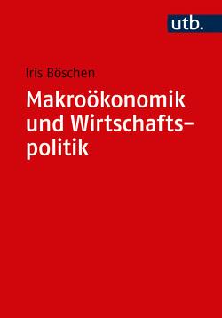 Makroökonomik und Wirtschaftspolitik von Böschen,  Iris