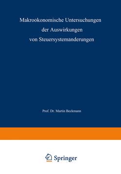 Makroökonomische Untersuchungen der Auswirkungen von Steuersystemänderungen von Beckmann,  Martin J.