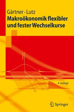 Makroökonomik flexibler und fester Wechselkurse von Gärtner,  Manfred, Lutz,  Matthias