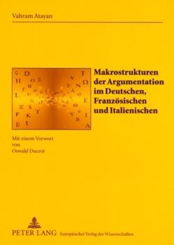 Makrostrukturen der Argumentation im Deutschen, Französischen und Italienischen von Atayan,  Vahram