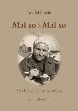 Mal so – Mal so. Das Leben der Anna-Maria von Johne,  Marc, Kouschil,  Christa, Pistiak,  Arnold