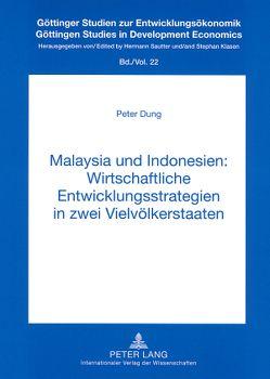 Malaysia und Indonesien: Wirtschaftliche Entwicklungsstrategien in zwei Vielvölkerstaaten von Dung,  Peter