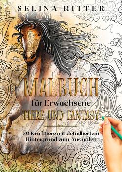 Malbuch für Erwachsene – Tiere und Fantasy von Ritter,  Selina