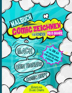 Malbuch für Kinder ab 8 Jahre COMIC ZEICHNEN – Mach dein eigenes Comic Heft – ca. DIN A4 mit einzigartigen Vorlagen für Jungs & Mädchen