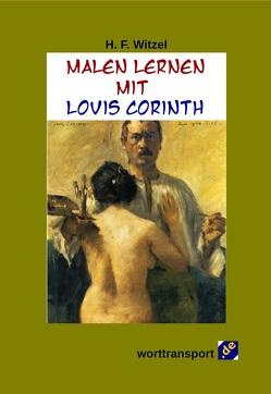 Malen lernen mit Lovis Corinth von Witzel,  H. F.
