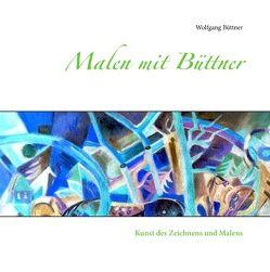Malen mit Büttner von Büttner,  Wolfgang