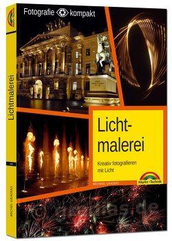Lichtmalerei – Kreativ fotografieren mit Licht – Die Fotografie von Gradias,  Michael