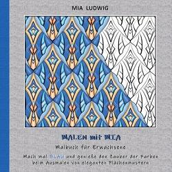 Malen mit Mia – Malbuch für Erwachsene von LUDWIG,  MIA