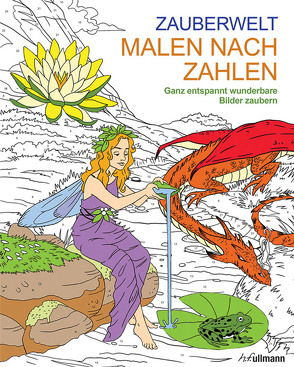Malen und entspannen: Malen nach Zahlen – Zauberwelt von Ortega,  Nathalie, Storino,  Sara