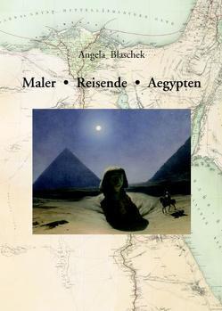 Maler – Reisende – Aegypten. von Blaschek,  Angela