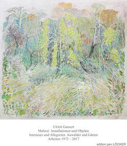 Malerei Installationen und Objekte Interieurs und Allegorien Auwälder und Gärten von Gansert,  Ulrich
