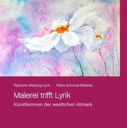 Malerei trifft Lyrik von Metzing,  Ramona, Schmidt,  Petra