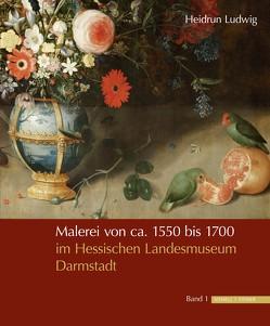 Malerei von ca. 1550 bis 1700 im Hessischen Landesmuseum Darmstadt von Ludwig,  Heidrun