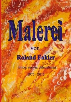 Malerei von Roland Fakler von Fakler,  Roland