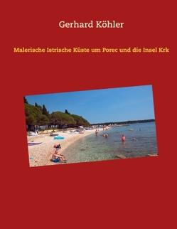 Malerische Istrische Küste um Porec und die Insel Krk von Köhler,  Gerhard