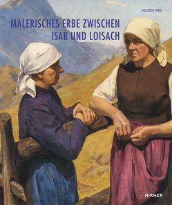 Malerisches Erbe zwischen Isar und Loisach von Frei,  Walter