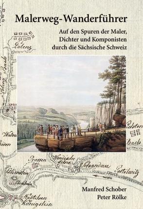 Malerweg-Wanderführer Sächsische Schweiz von Rölke,  Peter, Schober,  Manfred