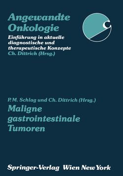 Maligne gastrointestinale Tumoren von Dittrich,  Christian, Schlag,  Peter M.