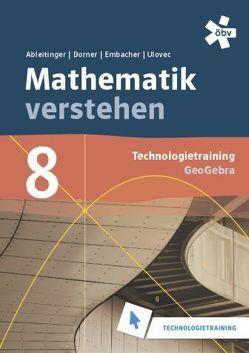 Malle Mathematik verstehen 8. GeoGebra, Technologietraining von Ableitinger,  Christoph, Dörner,  Christian, Embacher,  Franz, Ulovec,  Andreas