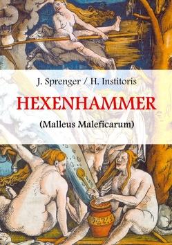 Malleus Maleficarum, das ist: Der Hexenhammer. von Institoris,  Heinrich, Schmidt,  J. W. R., Sprenger,  Jakob