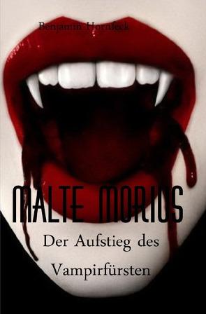 Malte Morius / Malte Morius  der Aufstieg des Vampirfürsten von Hornfeck,  Benjamin