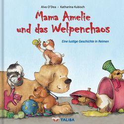 Mama Amelie und das Welpenchaos von Keller,  Aylin, Kubisch,  Katharina, O'Dea,  Alva