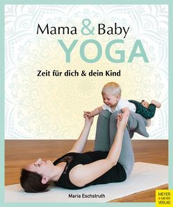 Mama- & Baby-Yoga von Eschstruth,  Maria
