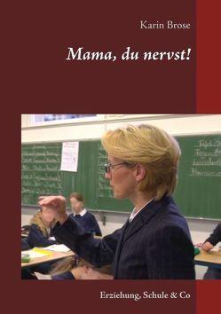 Mama, du nervst! von Brose,  Karin