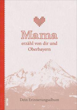 Mama erzähl von dir und Oberbayern