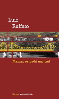 Mama, es geht mir gut von Kegler,  Michael, Ruffato,  Luiz