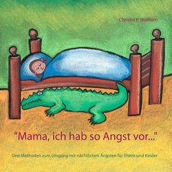 """""""Mama ich hab so Angst vor …"""" von Wolfram,  Christin P."""