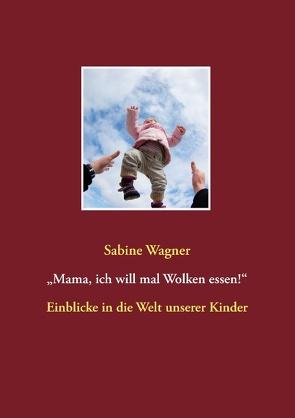 """""""Mama, ich will mal Wolken essen!"""" von Wagner,  Sabine"""