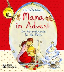 Mama im Advent – Ein Adventskalender für alle Mütter von Schäufler,  Nicole