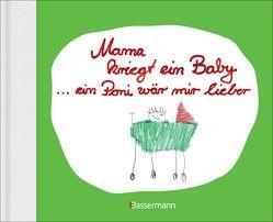 Mama kriegt ein Baby … ein Poni wär mir lieber von Brunner,  Ben