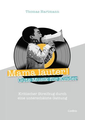 Mama lauter! Gute Musik für Kinder von Hartmann,  Thomas