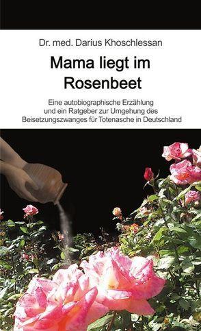 Mama liegt im Rosenbeet von Khoschlessan,  Dr. med. Darius