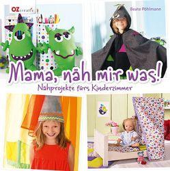 Mama, näh mir was! von Pöhlmann,  Beate