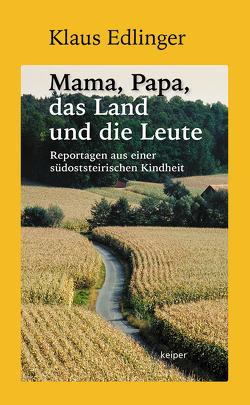 Mama, Papa, das Land und die Leute von Edlinger,  Klaus, Jungwirth,  Christian