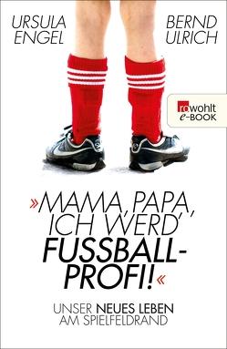 Mama, Papa, ich werd' Fußballprofi! von Engel,  Ursula, Ulrich,  Bernd