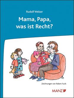 Mama, Papa, was ist Recht? von Welser,  Rudolf