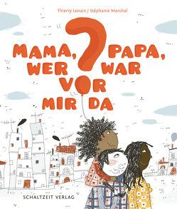 Mama, Papa, wer war vor mir da? von Illmann,  Andreas, Lenain,  Thierry, Marchal,  Stephanie