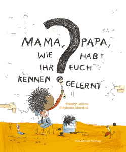 Mama, Papa, wie habt Ihr Euch kennengelernt? von Illmann,  Andreas, Lenain,  Thierry, Marchal,  Stephanie