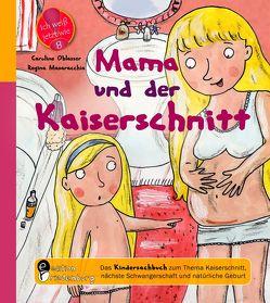 Mama und der Kaiserschnitt – Das Kindersachbuch zum Thema Kaiserschnitt, nächste Schwangerschaft und natürliche Geburt von Masaracchia,  Regina, Oblasser,  Caroline