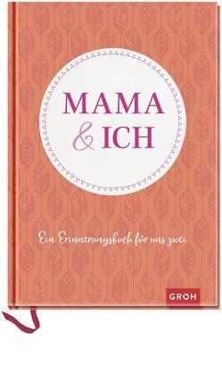 Mama und ich: Ein Erinnerungsbuch für uns Zwei von Groh Kreativteam