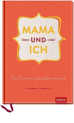 Mama und ich: Ein Erinnerungsbuch für uns Zwei – veredelte Sonderausgabe von Groh Kreativteam