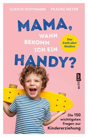 Mama, wann bekomm ich ein Handy? von Hoffmann,  Ulrich, Meyer,  Frauke