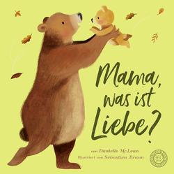 Mama, was ist Liebe? von Braun,  Sebastien, Kiesel,  TextDoc, McNeal,  Danielle