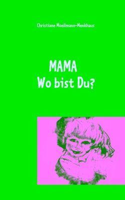 Mama Wo bist Du? von Moellmann-Menkhaus,  Christiane