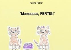 """""""Mamaaaaa, FERTIG!"""" von Rother,  Nadine"""